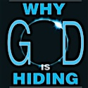 Why God is Hiding: Atheism and how it almost ruined my life