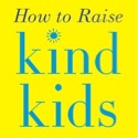 How to raise kind kids — and make family life happier