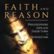 Foreword: Faith and Reason: Philosophers Explain Their Turn to Catholicism