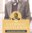 """Foreword -""""The Catholic Gentleman:Living authentic manhood today"""""""