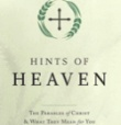 Hints of Heaven The Parables of Christ and What They Mean for You