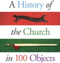 Introduction: A History of the Church in 100 Objects