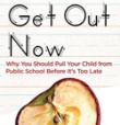 Get Out Now: Why You Should Pull Your Child from Public School