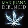 Marijuana Debunked: the case against legalization